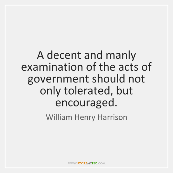 A decent and manly examination of the acts of government should not ...