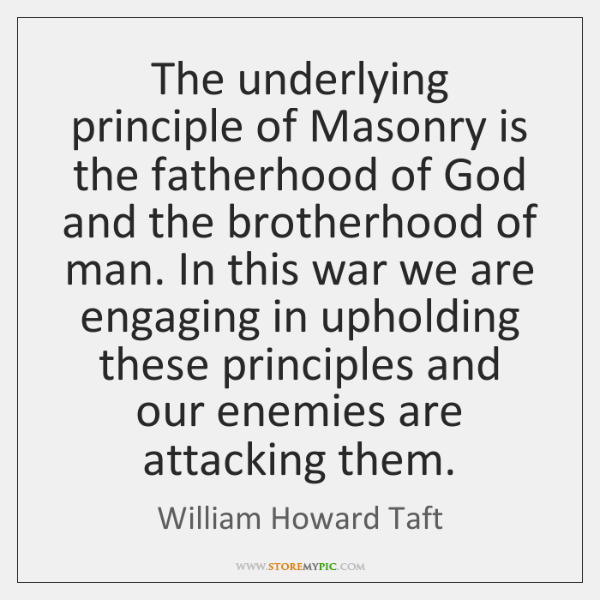 The underlying principle of Masonry is the fatherhood of God and the ...