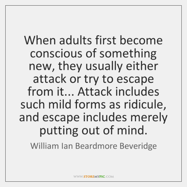 When adults first become conscious of something new, they usually either attack ...