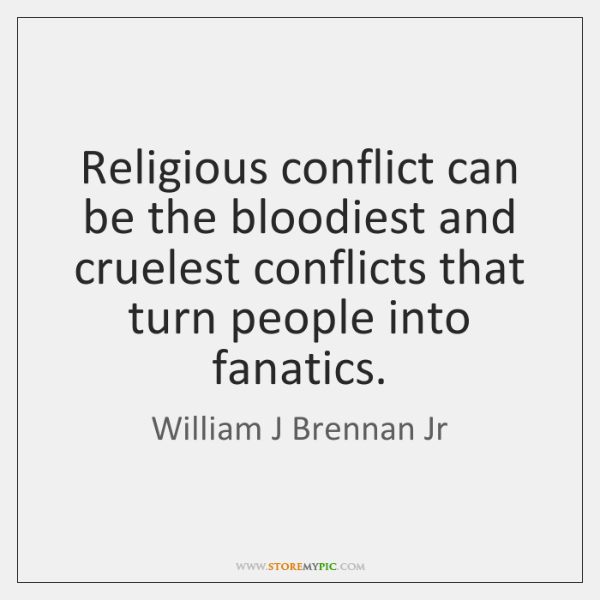 Religious conflict can be the bloodiest and cruelest conflicts that turn people ...