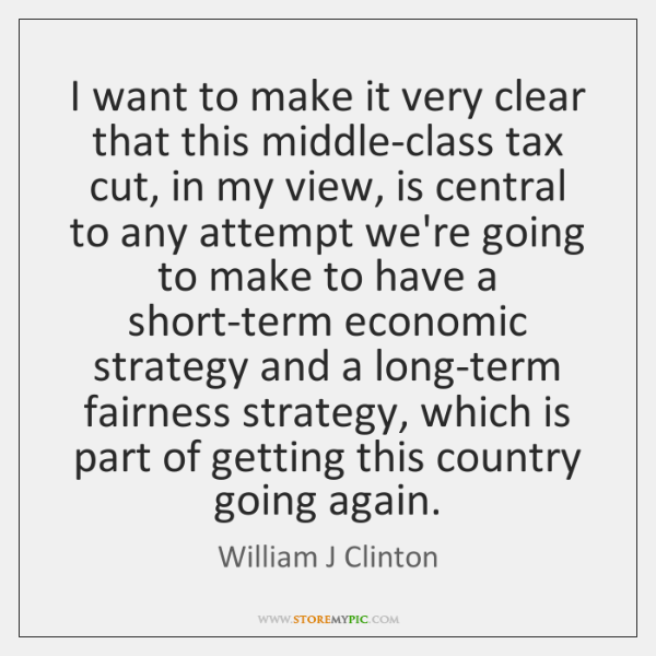 I want to make it very clear that this middle-class tax cut, ...