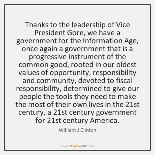 Thanks to the leadership of Vice President Gore, we have a government ...