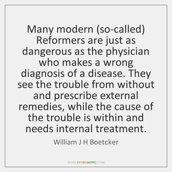 Many modern (so-called) Reformers are just as dangerous as the physician who ...
