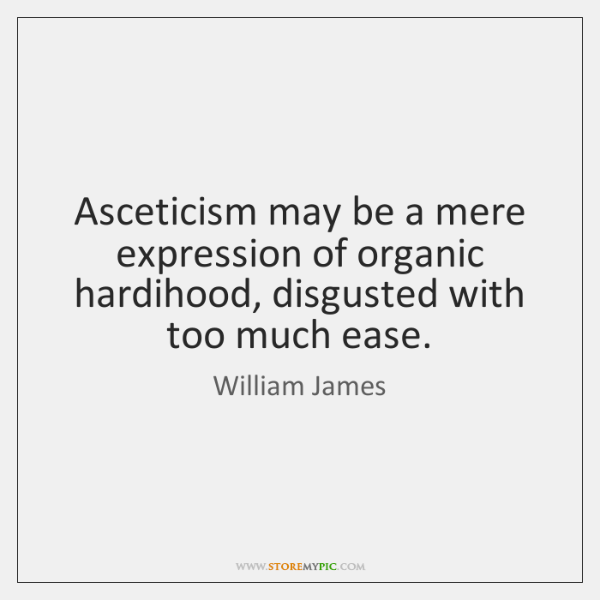 Asceticism may be a mere expression of organic hardihood, disgusted with too ...
