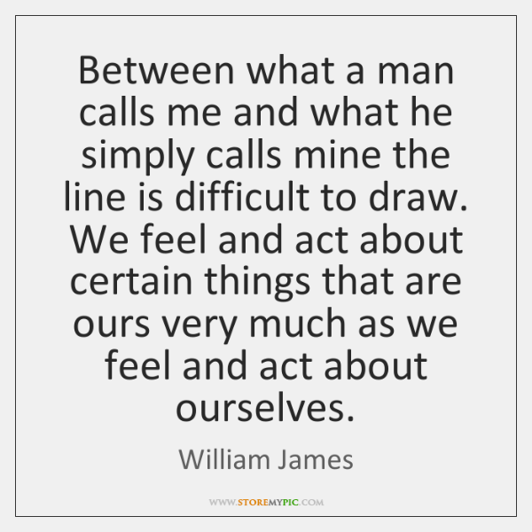 Between what a man calls me and what he simply calls mine ...