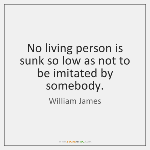 No living person is sunk so low as not to be imitated ...