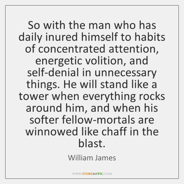 So with the man who has daily inured himself to habits of ...