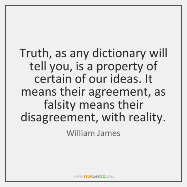 Truth, as any dictionary will tell you, is a property of certain ...