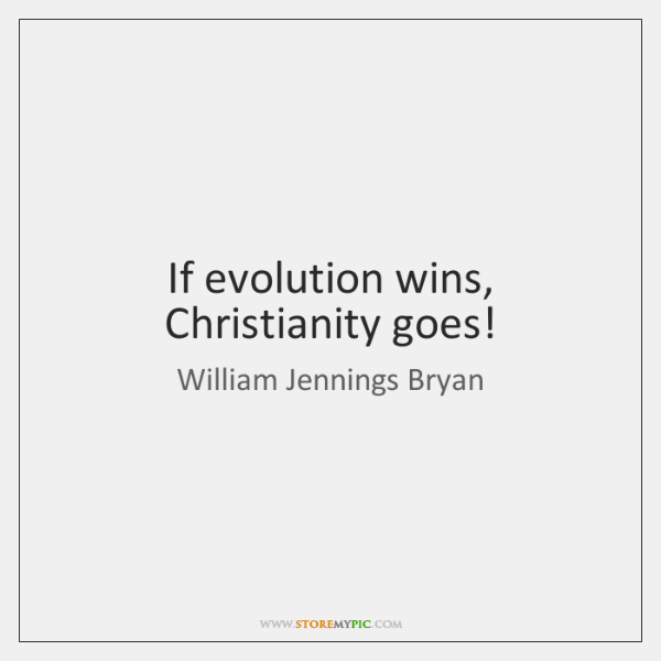 If evolution wins, Christianity goes!