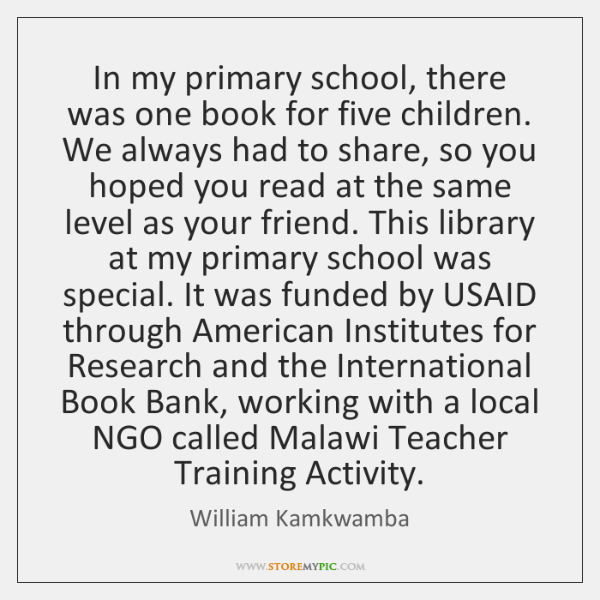 In my primary school, there was one book for five children. We ...