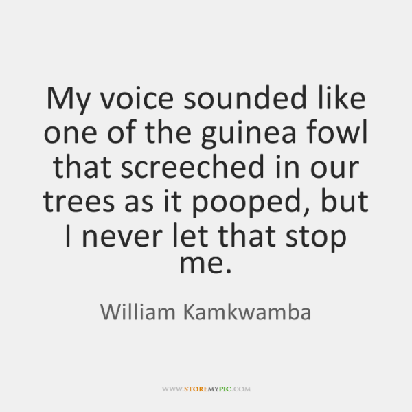 My voice sounded like one of the guinea fowl that screeched in ...