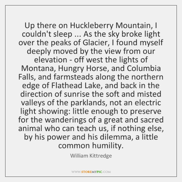 Up there on Huckleberry Mountain, I couldn't sleep ... As the sky broke ...