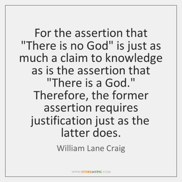 "For the assertion that ""There is no God"" is just as much ..."