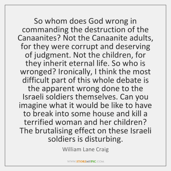 So whom does God wrong in commanding the destruction of the Canaanites? ...
