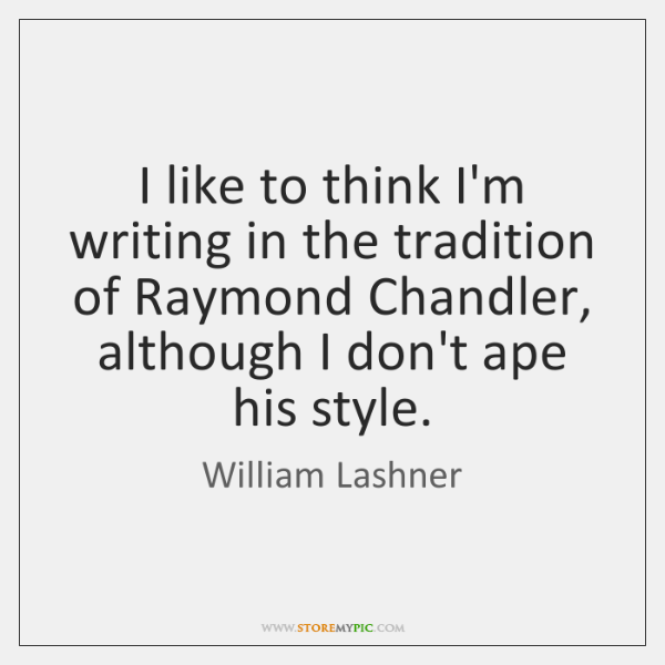 I like to think I'm writing in the tradition of Raymond Chandler, ...