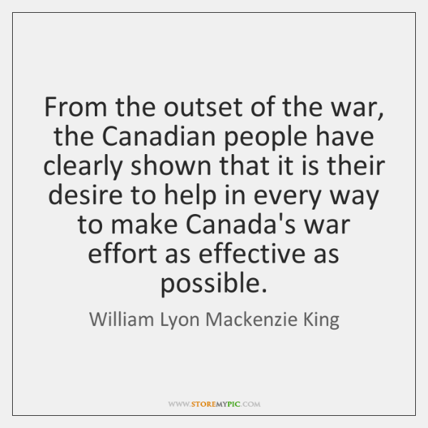 From the outset of the war, the Canadian people have clearly shown ...