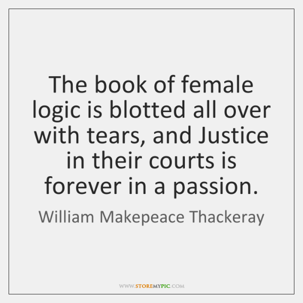 The book of female logic is blotted all over with tears, and ...
