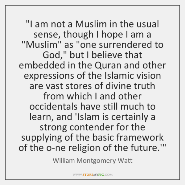 """I am not a Muslim in the usual sense, though I hope ..."