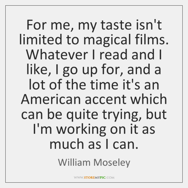 For me, my taste isn't limited to magical films. Whatever I read ...