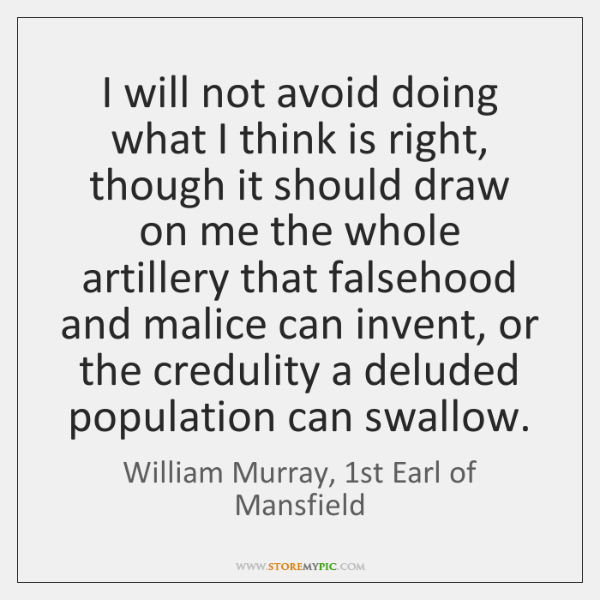 I will not avoid doing what I think is right, though it ...