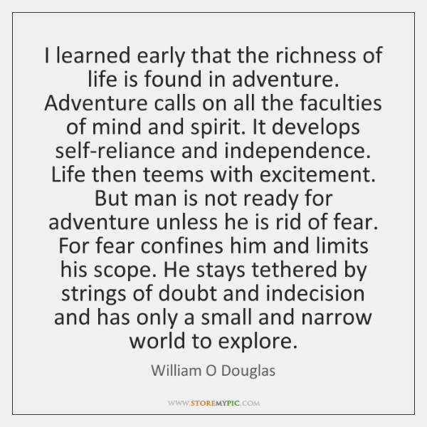 I learned early that the richness of life is found in adventure. ...
