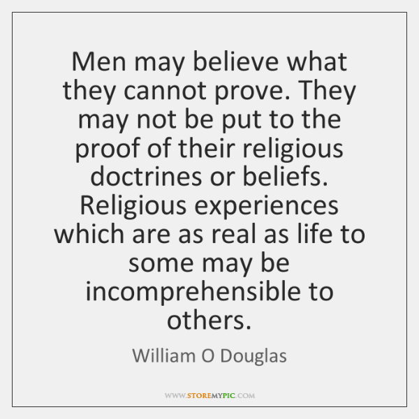 Men may believe what they cannot prove. They may not be put ...