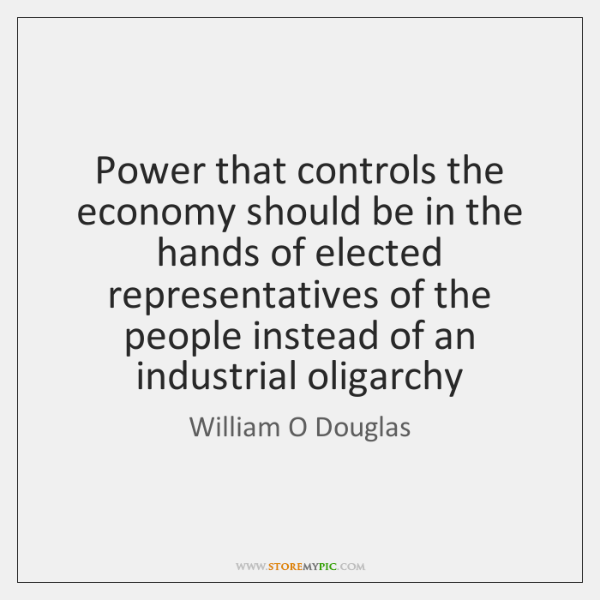 Power that controls the economy should be in the hands of elected ...