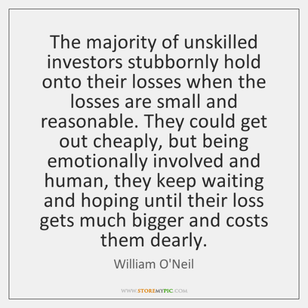 The majority of unskilled investors stubbornly hold onto their losses when the ...