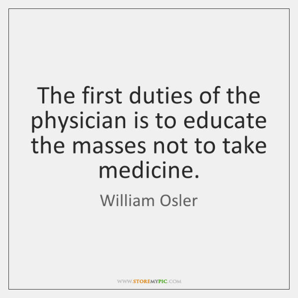 The first duties of the physician is to educate the masses not ...