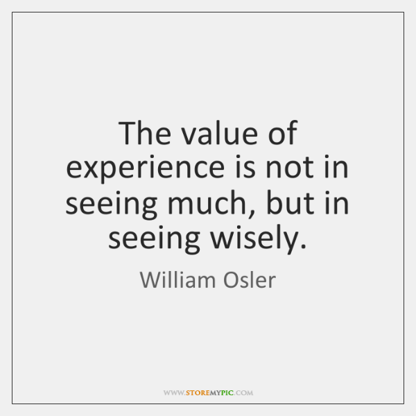 The value of experience is not in seeing much, but in seeing ...