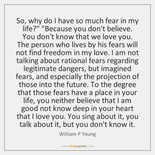 "So, why do I have so much fear in my life?"" ""Because ..."