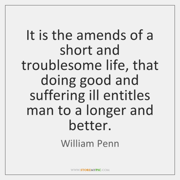 It is the amends of a short and troublesome life, that doing ...