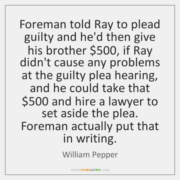 Foreman told Ray to plead guilty and he'd then give his brother $500, ...