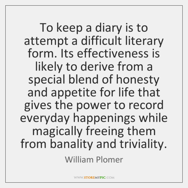 To keep a diary is to attempt a difficult literary form. Its ...