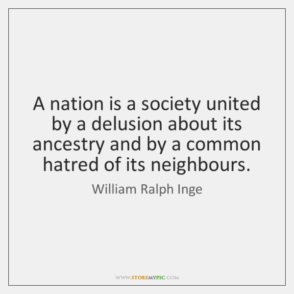 A nation is a society united by a delusion about its ancestry ...