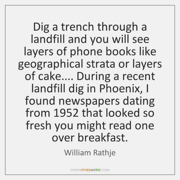 Dig a trench through a landfill and you will see layers of ...