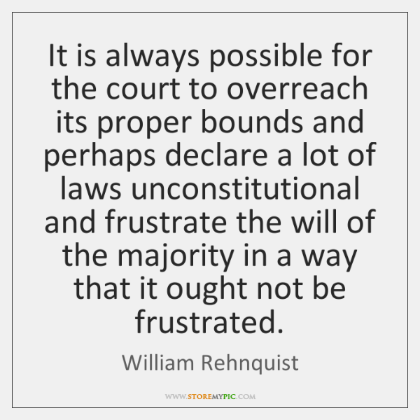 It is always possible for the court to overreach its proper bounds ...
