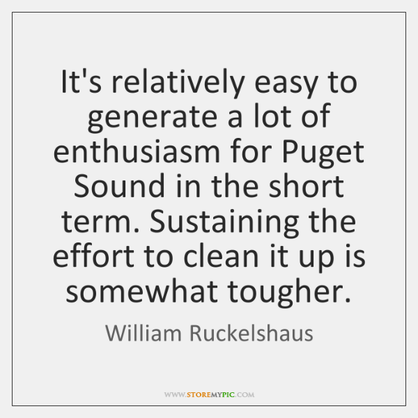 It's relatively easy to generate a lot of enthusiasm for Puget Sound ...