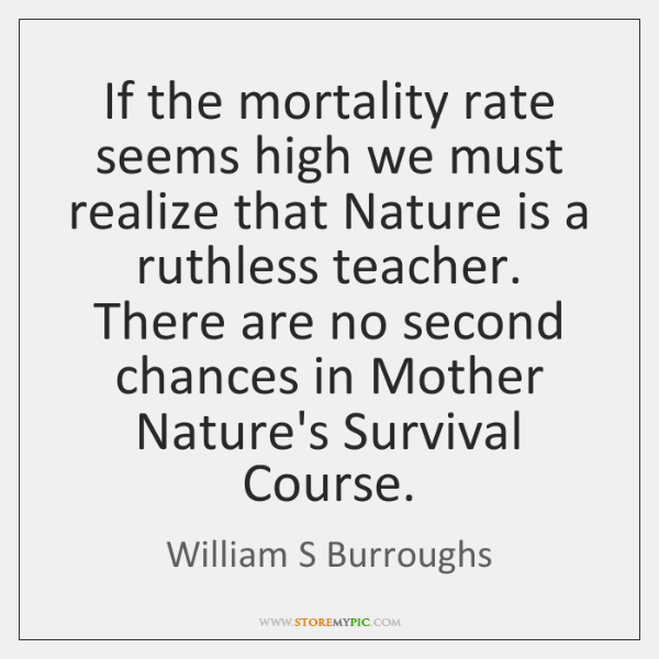If the mortality rate seems high we must realize that Nature is ...