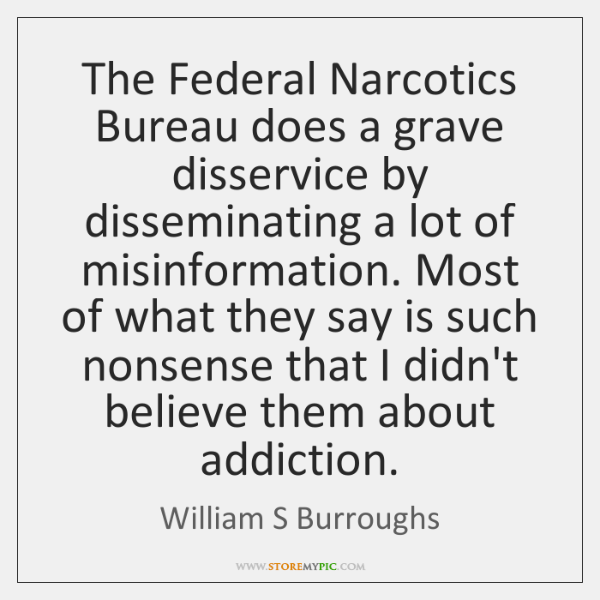 The Federal Narcotics Bureau does a grave disservice by disseminating a lot ...
