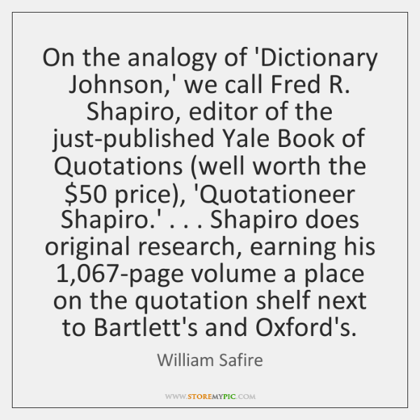 On the analogy of 'Dictionary Johnson,' we call Fred R. Shapiro, ...