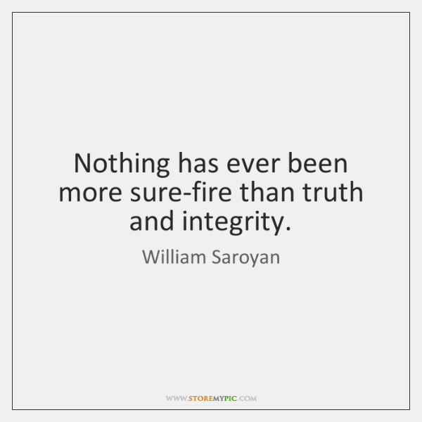 Nothing has ever been more sure-fire than truth and integrity.