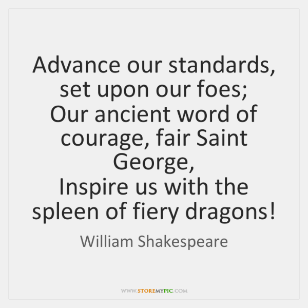 Advance our standards, set upon our foes;  Our ancient word of courage, ...