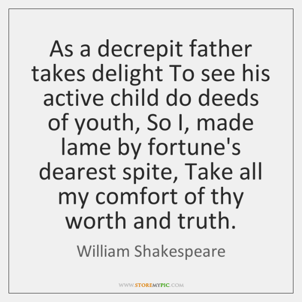 As a decrepit father takes delight To see his active child do ...