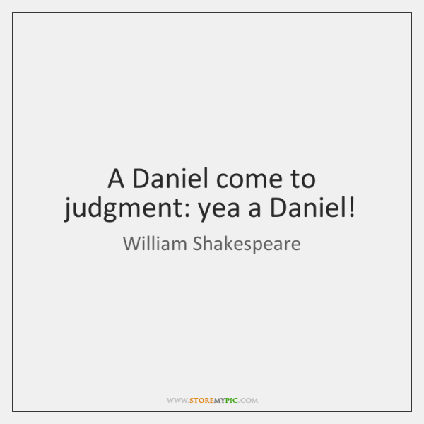 A Daniel come to judgment: yea a Daniel!