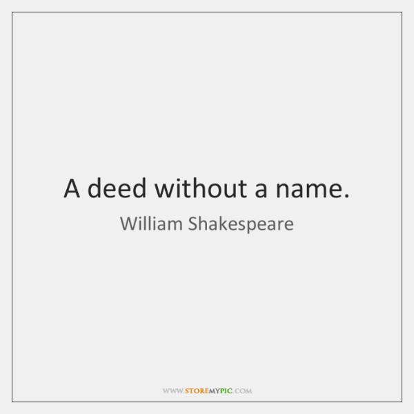 A deed without a name.