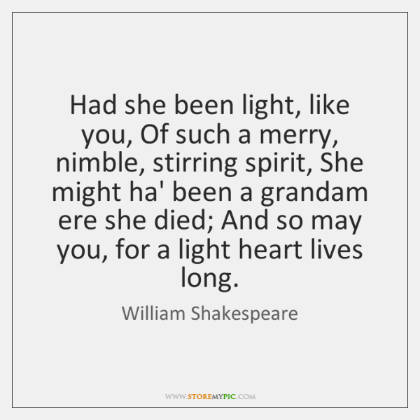 Had she been light, like you, Of such a merry, nimble, stirring ...