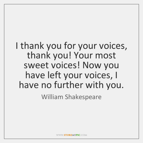 I thank you for your voices, thank you! Your most sweet voices! ...