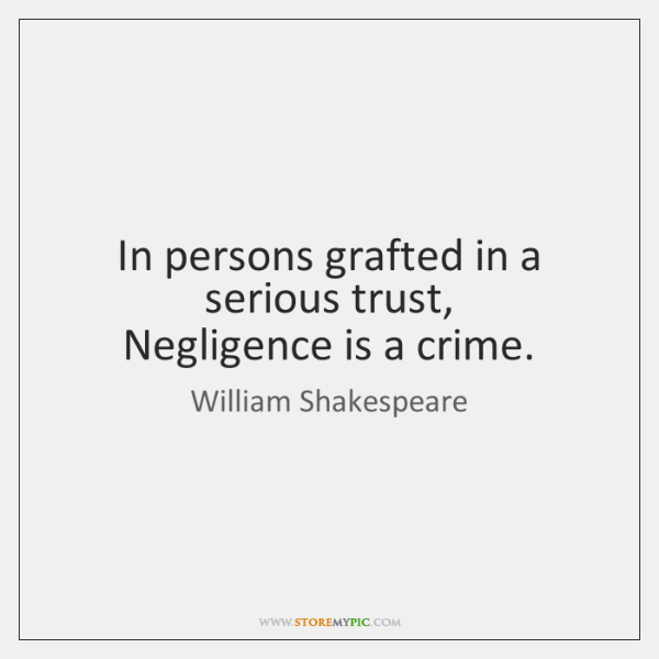 In persons grafted in a serious trust,  Negligence is a crime.