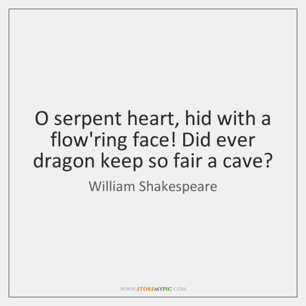 O serpent heart, hid with a flow'ring face! Did ever dragon keep ...
